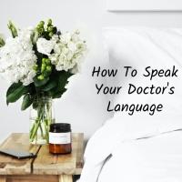 How To Speak Your Doctor's Language